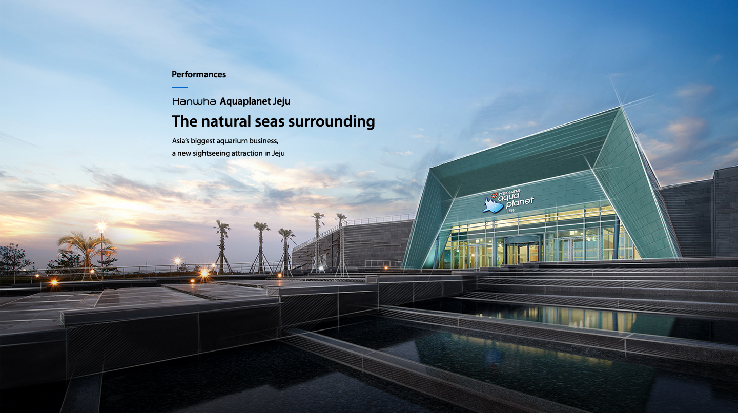 Performances hanwha Aquaplanet Jeju The natural seas surrounding : Asia's biggest aquarium business, a new sightseeing attraction in Jeju